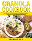 Granola Cookbook: A Collection of Delicious and Healthy Granola Recipes That You Can Enjoy Everyday for Breakfast Cover Image