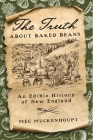 The Truth about Baked Beans: An Edible History of New England (Washington Mews Books #6) Cover Image