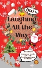Laughing All the Way: 600+ Awesome Laugh Out Loud Christmas Jokes for Kids Cover Image