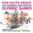 Fun Facts about the Summer and Winter Olympic Games - Sports Book Grade 3 - Children's Sports & Outdoors Books Cover Image