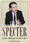 Arlen Specter: Scandals, Conspiracies, and Crisis in Focus Cover Image