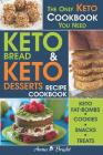 Keto Bread and Keto Desserts Recipe Cookbook: All in 1 - Best Keto Bread, Keto Fat Bombs, Keto Cookies, Keto Snacks and Treats (Easy Recipes for Your Cover Image