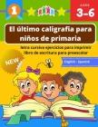 El último caligrafia para niños de primaria letra cursiva ejercicios para imprimir libro de escritura para preescolar: Practica cuadernillo con ciento Cover Image