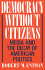 Democracy Without Citizens: Media and the Decay of American Politics Cover Image