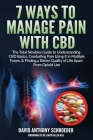 7 Ways To Manage Pain With CBD: The Total Newbies Guide to Understanding CBD Basics, Combating Pain Using it in Multiple Forms, & Finding a Better Qua Cover Image