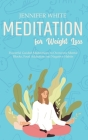 Meditation for Weight Loss: Powerful Guided Meditations to Overcome Mental Blocks, Food Addiction and Negative Habits Cover Image