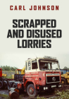 Scrapped and Disused Lorries Cover Image