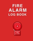 Fire Alarm Log Book: Wonderful Fire Alarm Log Book / Fire Alarm Book For Men And Women. Ideal Fire Log Book With Safety Alarm Data Entry An Cover Image