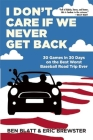 I Don't Care If We Never Get Back: 30 Games in 30 Days on the Best Worst Baseball Road Trip Ever Cover Image