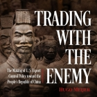 Trading with the Enemy: The Making of Us Export Control Policy Toward the People's Republic of China Cover Image