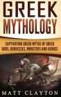 Greek Mythology: Captivating Greek Myths of Greek Gods, Goddesses, Monsters and Heroes Cover Image