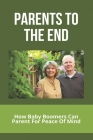 Parents To The End: How Baby Boomers Can Parent For Peace Of Mind: Generation After Baby Boomer Cover Image