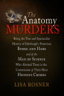 The Anatomy Murders: Being the True and Spectacular History of Edinburgh's Notorious Burke and Hare and of the Man of Science Who Abetted T Cover Image