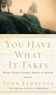 You Have What It Takes: What Every Father Needs to Know Cover Image