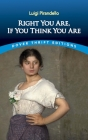 Right You Are, If You Think You Are (Dover Thrift Editions) Cover Image