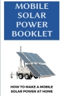 Mobile Solar Power Booklet: How To Make A Mobile Solar Power At Home: Diy Solar Forum Cover Image