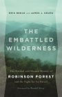 The Embattled Wilderness: The Natural and Human History of Robinson Forest and the Fight for Its Future Cover Image