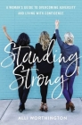 Standing Strong: A Woman's Guide to Overcoming Adversity and Living with Confidence Cover Image