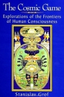 The Cosmic Game: Explorations of the Frontiers of Human Consciousness (Suny Series) Cover Image