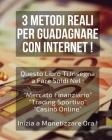 3 Metodi Reali Per Guadagnare Con Internet !: Questo Libro Ti insegna a Fare Soldi Nel: