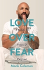 Love Over Fear: A Guide to Peace and Purpose Cover Image