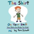 The Shirt On Your Back: How Shirts are Made: For Kids! Cover Image