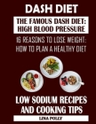 Dash Diet: The Famous Dash Diet: High Blood Pressure: 16 Reasons To Lose Weight: How To Plan A Healthy Diet: Low Sodium Recipes A Cover Image
