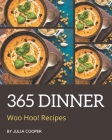 Woo Hoo! 365 Dinner Recipes: From The Dinner Cookbook To The Table Cover Image