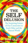 The Self Delusion: The Surprising Science of Our Connection to Each Other and the Natural World Cover Image