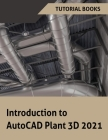 Introduction to AutoCAD Plant 3D 2021 Cover Image