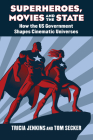 Superheroes, Movies, and the State: How the U.S. Government Shapes Cinematic Universes Cover Image
