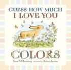 Guess How Much I Love You: Colors Cover Image