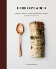 Heirloom Wood: A Modern Guide to Carving Spoons, Bowls, Boards, and other Homewares Cover Image