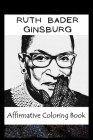 Affirmative Coloring Book: Ruth Bader Ginsburg Inspired Designs Cover Image