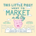 This Little Piggy Went to Market in the City: A Modern Farm-To-Table Parody Cover Image