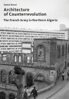 Architecture of Counterrevolution: The French Army in Northern Algeria Cover Image