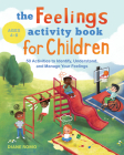 The Feelings Activity Book for Children: 50 Activities to Identify, Understand, and Manage Your Feelings Cover Image