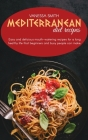 Mediterranean Diet Recipes: Easy And Delicious Mouth-Watering Recipes For A Long Healthy Life That Beginners And Busy People Can Make. Cover Image