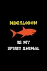 Megalodon Is My Spirit Animal: Shark Notebook Journal Composition Blank Lined Diary Notepad 120 Pages Paperback Black Cover Image