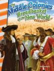 The Middle Colonies: Breadbasket of the New World (Primary Source Readers) Cover Image