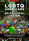 Lgbtq Americans in the U.S. Political System [2 Volumes]: An Encyclopedia of Activists, Voters, Candidates, and Officeholders Cover Image