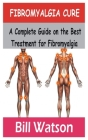 Fibromyalgia Cure: A Complete Guide on the Best treatment for fibromyalgia Cover Image