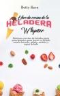 Libro de cocina de la heladera Whynter: Sabrosas recetas de helados para principiantes para hacer su helado casero favorito, gelato, sorbete y yogur h Cover Image