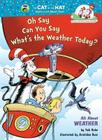 The Cat in the Hat's Learning Library: Oh Say Can You Say What's the Weather Today?: All about Weather Cover Image