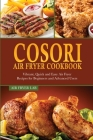 Cosori Air Fryer Cookbook: Vibrant, Quick and Easy Air Fryer Recipes for Beginners and Advanced Users Cover Image