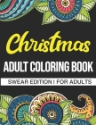 Christmas Adult Coloring Book: Swear Edition: A Hilarious Adult Christmas Coloring Book Cover Image