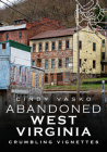 Abandoned West Virginia: Crumbling Vignettes (America Through Time) Cover Image