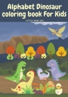 Alphabet Dinosaur Coloring Book for Kids: Cute and Fun Dinosaur ABC Coloring Book for Kids Little Activity Book for Boys, Girls & Kids Ages 2-4 4-8, P Cover Image