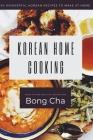 Korean Home Cooking: 60 wonderful Korean recipes to make at home Cover Image