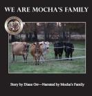 We Are Mocha's Family: A de Good Life Farm book Cover Image